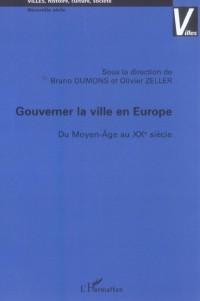 Gouverner la Ville en Europe du Moyen-Age au Xxe Siecle