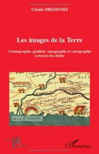 Les images de la Terre : Cosmographie, géodesie, topographie et cartographie à travers les siècles