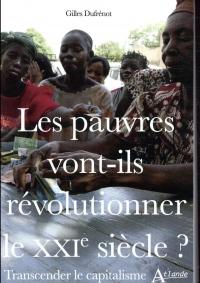Les pauvres vont-ils révolutionner le XXIe siècle ? : Transcender le capitalisme
