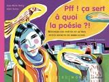 Pff ! ca sert à quoi la poésie ?! : Réponses des poètes et autres petits secrets de fabrication