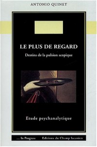 Le plus de regard : Destins de la pulsion scopique : étude psychanalytique.