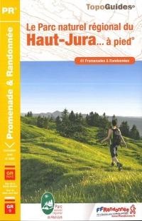 Le Parc naturel régional du Haut-Jura... à pied : 41 promenades & randonnées