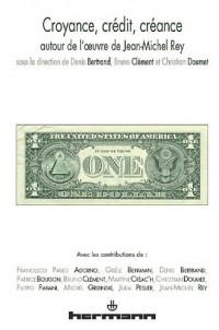 Croyance, crédit, créance: Autour de l' uvre de Jean-Michel Rey