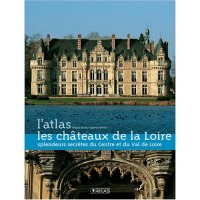 Les châteaux de la Loire : Splendeurs secrètes du Centre et du Val de Loire