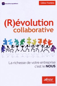 (R)évolution collaborative: La richesse de votre entreprise c'est le NOUS.
