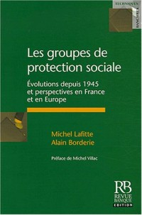 Les groupes de protection sociale : Evolutions depuis 1945 et perspectives en France et en Europe