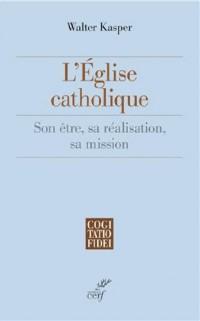 L'église catholique, son être, sa réalisation, sa mission