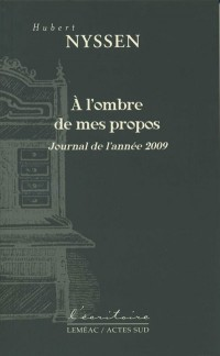A l'ombre de mes propos : Journal de l'année 2009