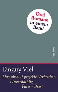 Das absolut perfekte Verbrechen / Unverdächtig / Paris - Brest: Drei Romane in einem Band