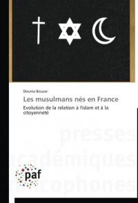Les musulmans nés en France: Evolution de la relation à l'islam et à la citoyenneté