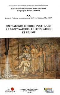 Un dialogue juridico-politique : le droit naturel, le législateur et le juge : Actes du colloque international de Poitiers (14-15 mai 2009)