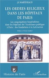 Les ordres religieux dans les hôpitaux de Paris. Les congrégations hospitalières dans les hôpitaux de l'Assistance publique à Paris : des fondations à la laïcisation