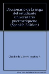 Diccionario de la jerga del estudiante universitario puertorriqueno (Spanish Edition)