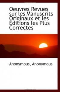 Oeuvres Revues sur les Manuscrits Originaux et les Éditions les Plus Correctes