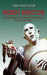 Robot Erectus: Une anthologie des nouvelles fantastiques à l'aube des robots