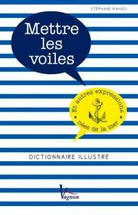 Mettre les voiles et autres expressions nées de la mer : Dictionnaire illustré