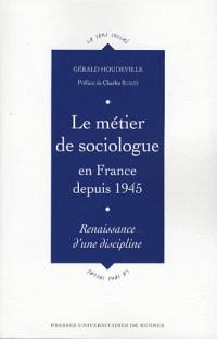 Le métier de sociologue en France depuis 1945 : Renaissance d'une discipline