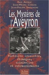 Les mystères de l'Aveyron : Histoires insolites, étranges, criminelles et extraordinaires