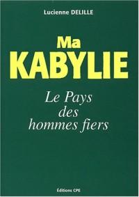 Ma Kabylie, du Djurdjura aux Monts Babors : Le pays des hommes fiers