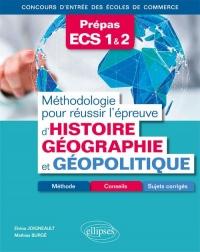 Méthodologie pour réussir l'épreuve d'Histoire, Géographie et Géopolitique - Méthode, conseils et sujets corrigés - Prépas ECS 1&2