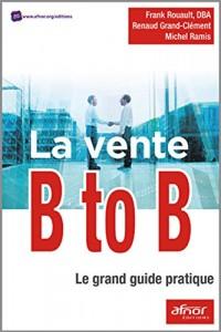 La vente B to B: Le grand guide pratique