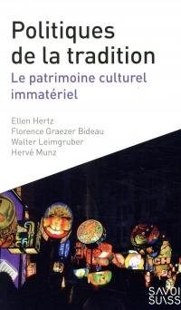 Politiques de la tradition: Le patrimoine culturel immatériel - 2ème edition: elle remplace le 9782889141739