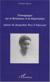 Témoignages sur la Résistance et la Déportation : Autour de Jacqueline Pery d'Alincourt