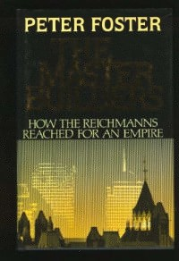 The Master Builders : How the Reichmanns Reached for an Empire