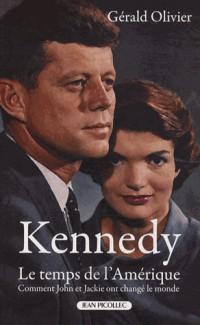 Kennedy, le temps de l'Amérique : Comment John et Jackie ont changé le monde