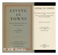 Living in Towns / Selected Research Papers in Urban Sociology of the Faculty of Commerce and Social Science, University of Birmingham; Edited by Leo Kuper; with a Foreword by P. Sargant Florence and C
