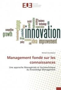 Management fondé sur les connaissances: Une approche Managériale et Sociotechnique du Knowledge Management