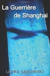 La Guerrière de Shanghai: Tome 1 : Le Commencement