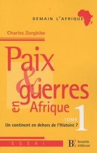 Paix et guerres en Afrique : Tome 1, Un continent en dehors de l'histoire ?
