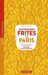 Aux bonnes frites de Paris - Restos, cantines, fast-good 100 lieux pour se régaler