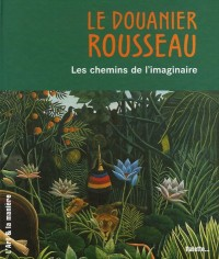 Le Douanier Rousseau : Les chemins de l'imaginaire