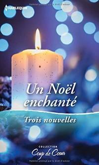 Un Noël enchanté: Un voeu si précieux - Une maman pour les fêtes - Un réveillon plein de surprises