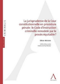 Jurisprudence de la Cour Constitutionnelle en Procedure Pénale : le Code d'Instruction Criminelle Re