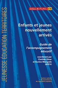 Enfants et jeunes nouvellement arrivés : Guide de l'accompagnement éducatif