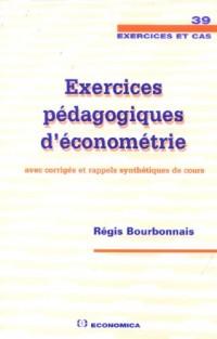 Exercices pédagogiques d'économétrie : Avec corrigés et rappels synthétiques de cours