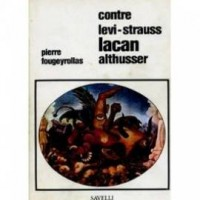 Contre Lévi-Strauss, Lacan et Althusser