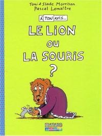 A ton avis ? : Le lion ou la souris ?