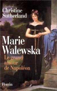 Marie Walewska: Le grand amour de Napoléon