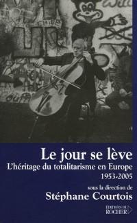 Le jour se lève : L'héritage du totalitarisme en Europe, 1953-2005