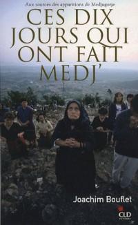 Ces dix jours qui ont fait Medj, aux sources des apparitions de Medjugorje