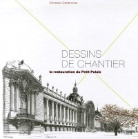 Dessins de chantier : La restauration du Petit Palais