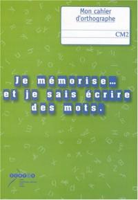Je mémorise et je sais écrire des mots : Mon cahier d'orthographe au CM2