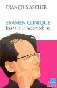 Examen clinique : Journal d'un hypermoderne