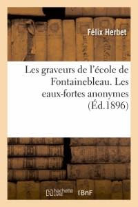 Les Graveurs de l'Ecole de Fontainebleau. les Eaux-Fortes Anonymes