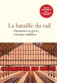La Bataille du rail. Cheminots en grève, écrivains solidaires