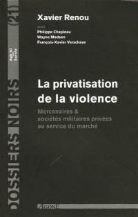 La privatisation de la violence : Mercenaires et sociétés militaires privées au service du marché